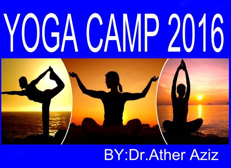 योगा कैम्प 2016 द्वारा–डा० अत्हर अजीज YOGA CAMP 2016.BY:DR.ATHER AZIZ