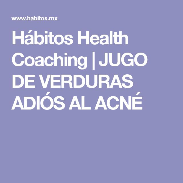 Hábitos Health Coaching   JUGO DE VERDURAS ADIÓS AL ACNÉ