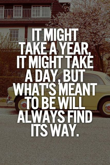It might take a year it might take a day but what's meant to be will always find its way | Inspirational Quotes