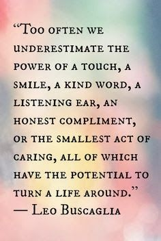 Don't underestimate the power of a touch, a smile, a kind word