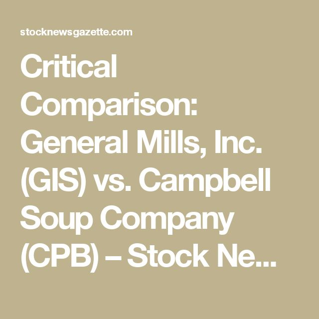 Critical Comparison: General Mills, Inc. (GIS) vs. Campbell Soup Company (CPB) – Stock News Gazette