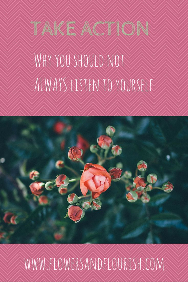 Take action - why you should not always listen to yourself