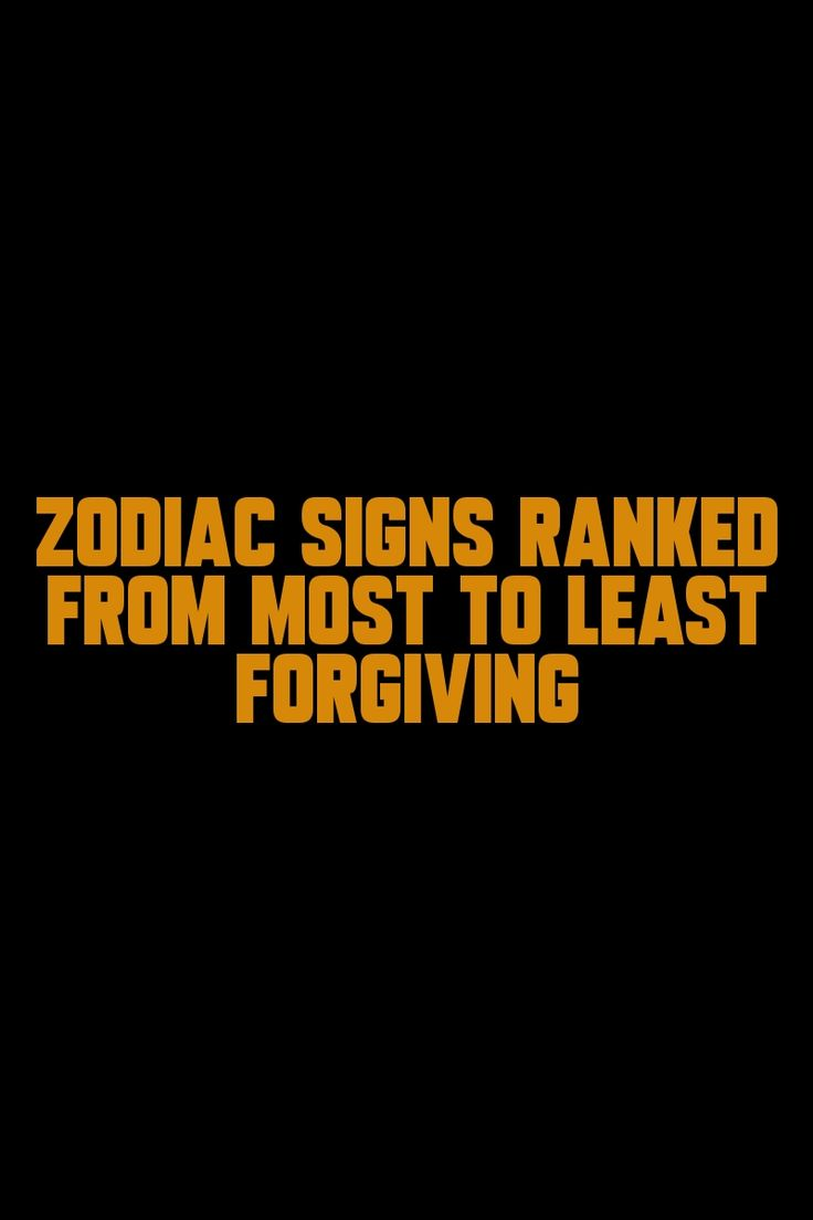 Zodiac Signs Ranked From Most To Least Forgiving