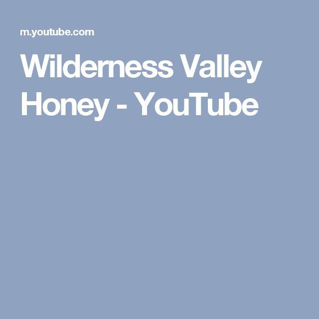 Wilderness Valley Honey - YouTube