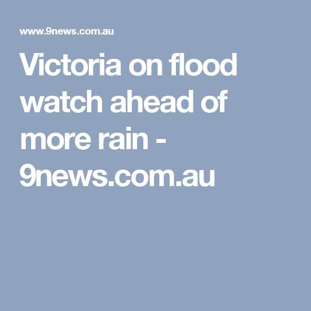 Victoria on flood watch ahead of more rain - 9news.com.au