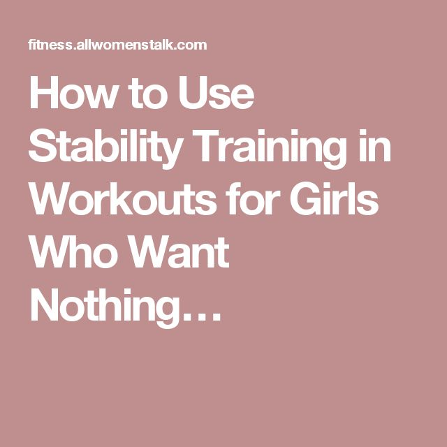How to Use Stability Training in Workouts for Girls Who Want Nothing…