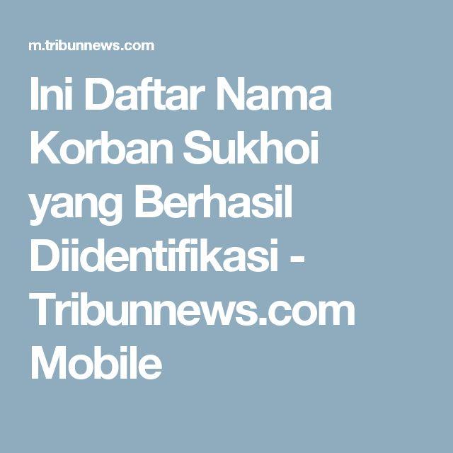 Ini Daftar Nama Korban Sukhoi yang Berhasil Diidentifikasi - Tribunnews.com Mobile
