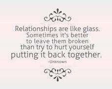 Les relations sont comme du verre. Parfois il est plus sage de le laissé brisé que de se blesser en essayant de le reparer.
