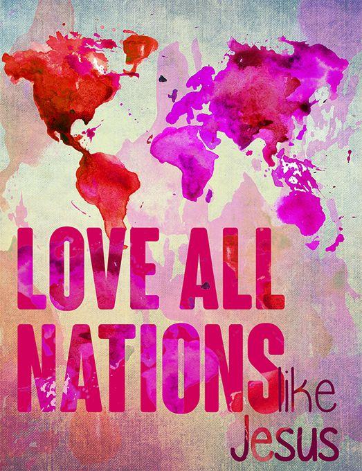 Love ALL NATIONS like Jesus!!!