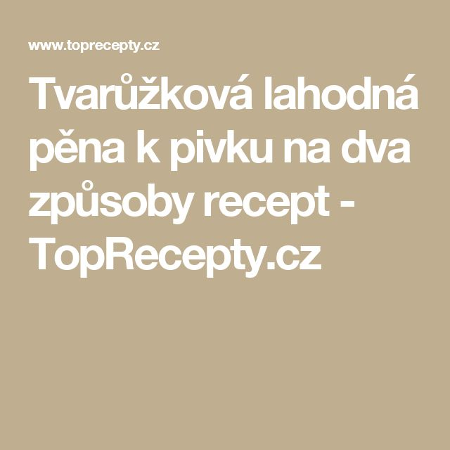 Tvarůžková lahodná pěna k pivku na dva způsoby recept - TopRecepty.cz