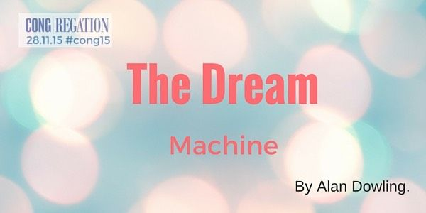 The Dream Machine. #56 #cong15