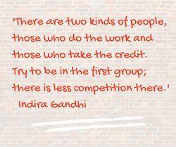 """Blog Optim Office - Citation du jour : """"Il y a deux sortes de personnes, celles qui font le travail et celles qui en retirent le crédit. Essayez de figurer dans le premier groupe ; il y a moins de concurrence là.""""  Indira Gandhi"""