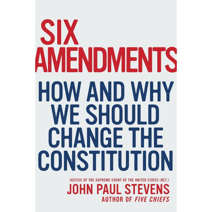 Six Amendments : How and Why We Should Change the Constitution (Hardcover) (John Paul Stevens)