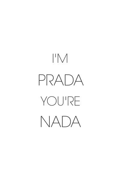 I'm Prada you're Nada