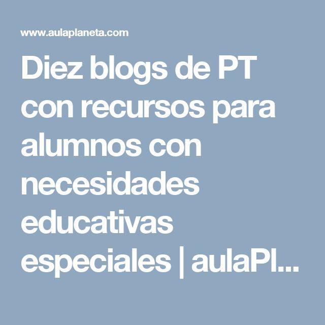 Diez blogs de PT con recursos para alumnos con necesidades educativas especiales | aulaPlaneta