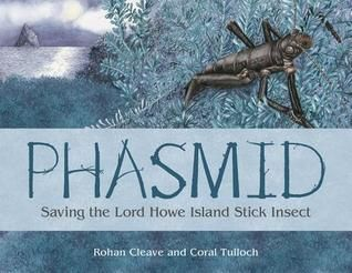 Phasmid: saving the Lord Howe Island stick insect by Rohan Cleave, illustrated by Coral Tulloch : Eve Pownall Award for information books