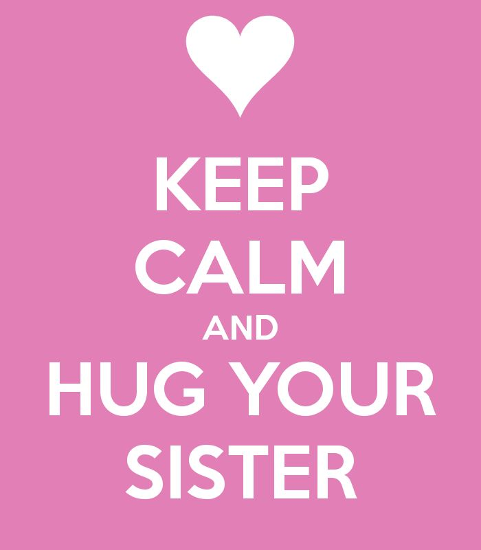 Google Αποτελέσματα Eικόνων για http://sd.keepcalm-o-matic.co.uk/i/keep-calm-and-hug-your-sister-5.png