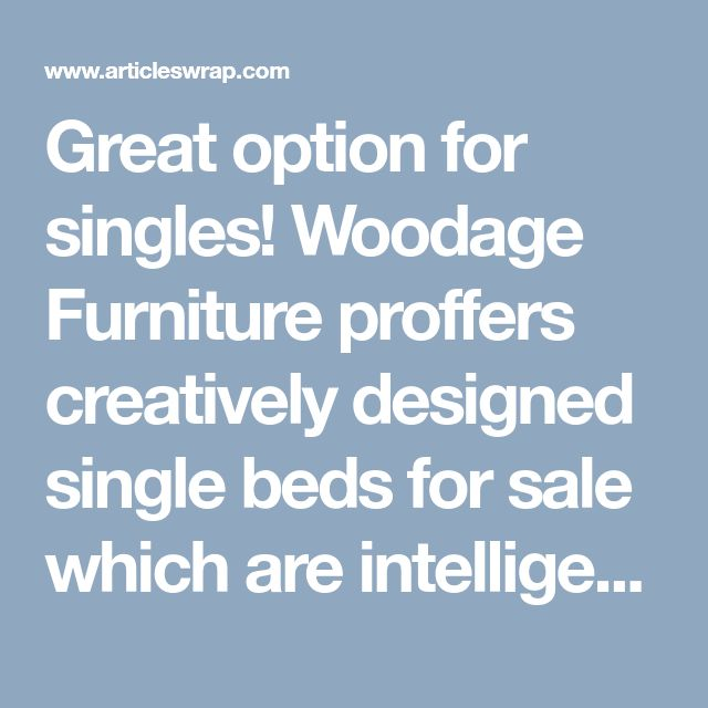 woodage furniture proffers creatively designed single beds for sale which are designed to leverage huge comfort and luxury