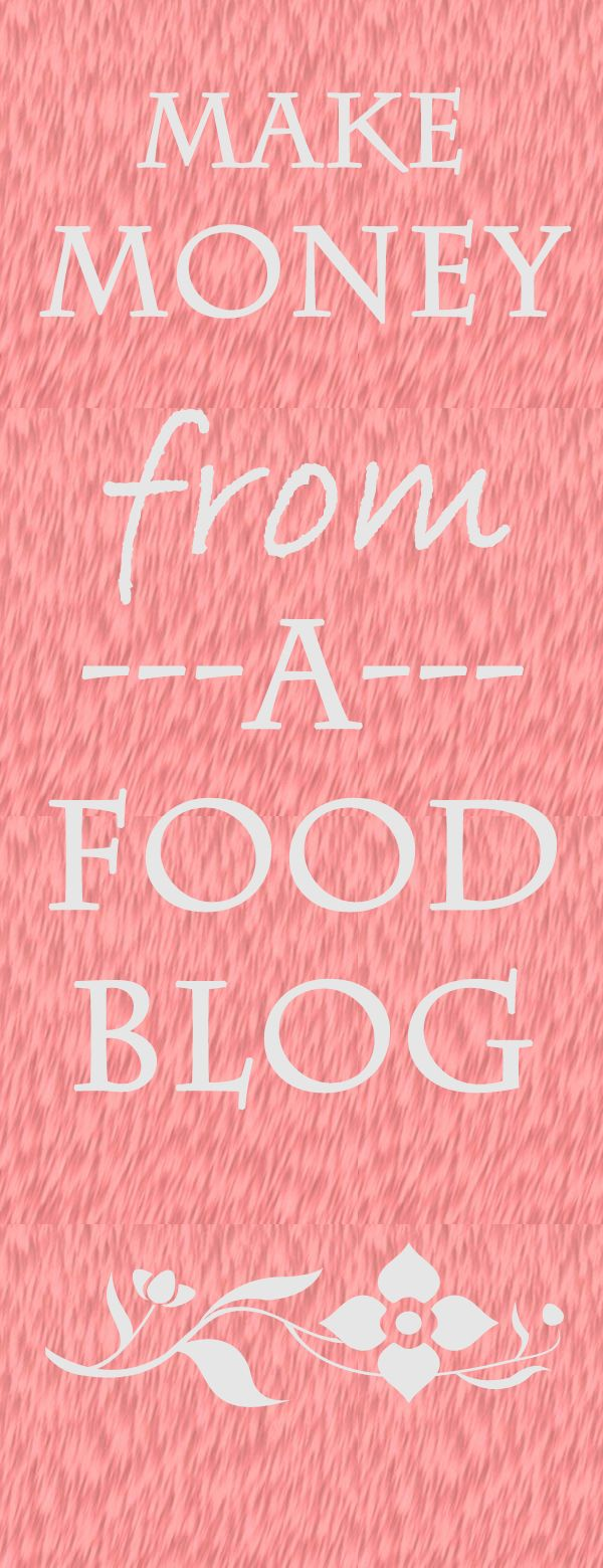 Make Money as a Food Blogger – Mommy Lair   Food and Advice