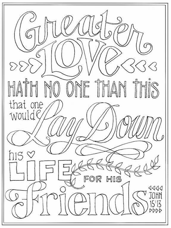 The Bible Verse In This Weeks Coloring Page Highlights A Central Theme Of Scripture Greater Love Hath No One Than That Would Lay Down His Life