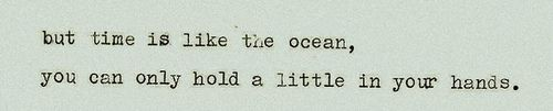 Time is like the Ocean.