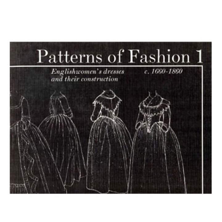 Patterns of Fashion 1: c1660 - 1860 - Fashion & textiles - Books
