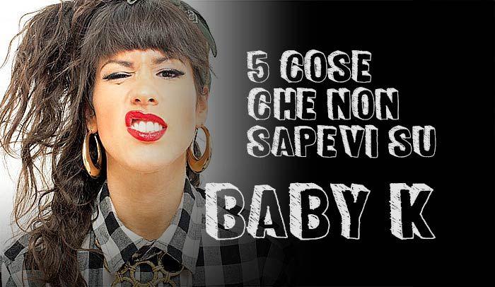 5 cose che non sapevi su Baby K