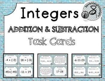This is a 30 card pack of Addition and Subtraction of Integers Task Card set. These were created for middle school students. What's included in this pack? ----------------------------------------------------------------------- 30 Task cards- Broken down as follows: 15 Addition of Integers Cards - 8 addition with two integers, 2 addition with three integers, 3 comparing addition of integers, 2 addition of integer