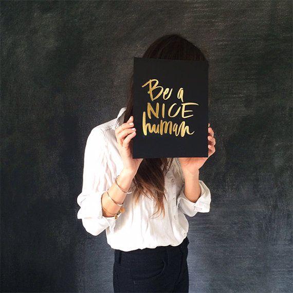 8x10 print / be a nice human / gold foil on black