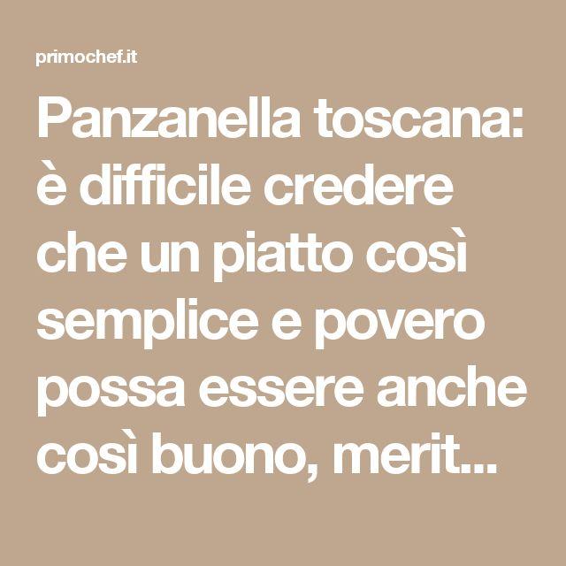 Panzanella toscana: è difficile credere che un piatto così semplice e povero possa essere anche così buono, merito di ottimi ingredienti!