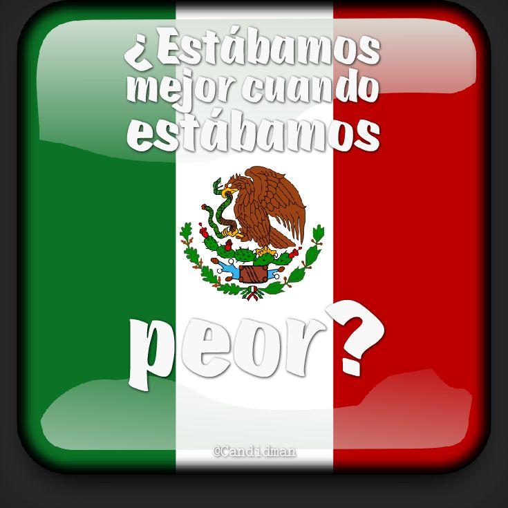 ¿Estábamos mejor cuando estábamos peor? @candidman #YaMeCanse #AccionGlobalporAyotzinapa #Mexico #Citas #Frases