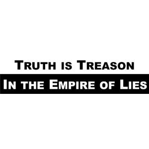 Truth is treason in the empire of lies