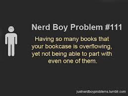The Nerd Boy Problems are more accurate to me than the Girl ones are. I feel like that says something...
