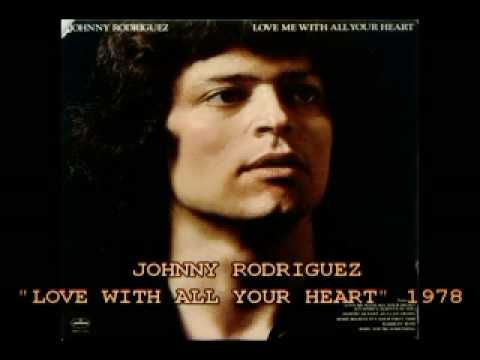Johnny Rodriguez ~ Love Me With All Your Heart (1978)