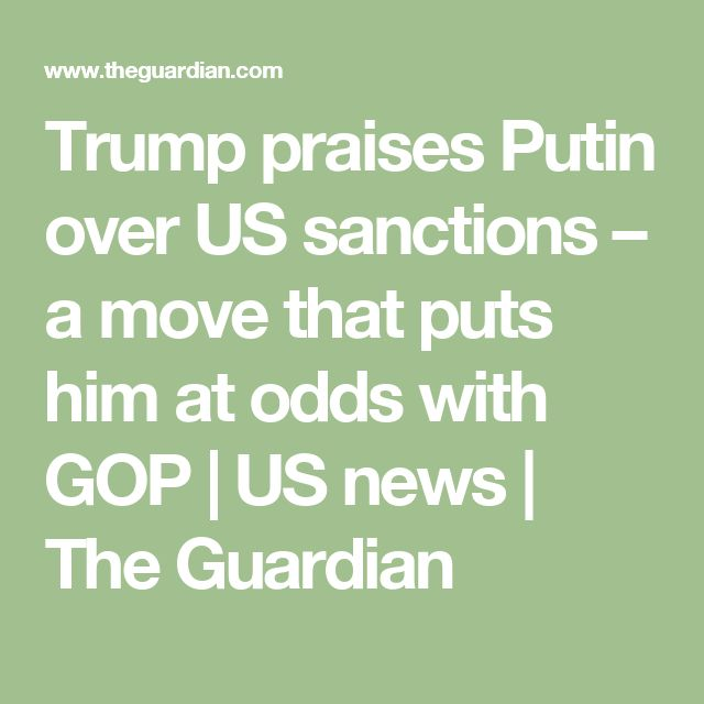 Trump praises Putin over US sanctions – a move that puts him at odds with GOP | US news | The Guardian