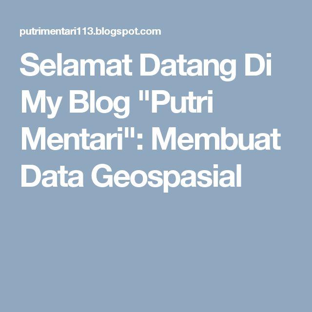 """Selamat Datang Di My Blog """"Putri Mentari"""": Membuat Data Geospasial"""