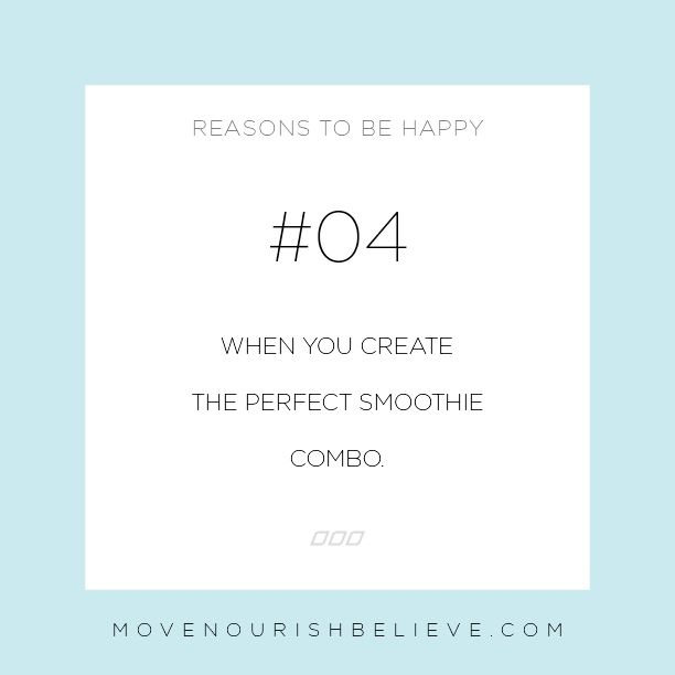 Monday Motivation: 30 Reasons to Be Happy Today   Move Nourish Believe