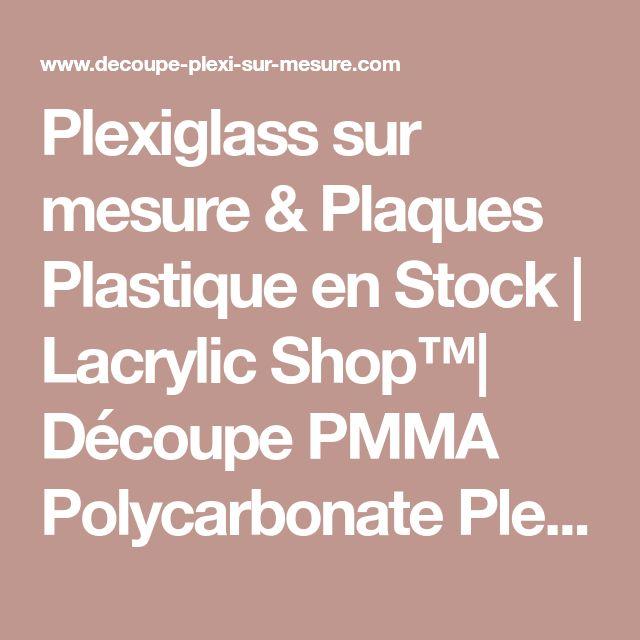 Plexiglass sur mesure & Plaques Plastique en Stock | Lacrylic Shop™| Découpe PMMA Polycarbonate Plexiglas® Makrolon® Altuglas® - Lacrylic Shop ™