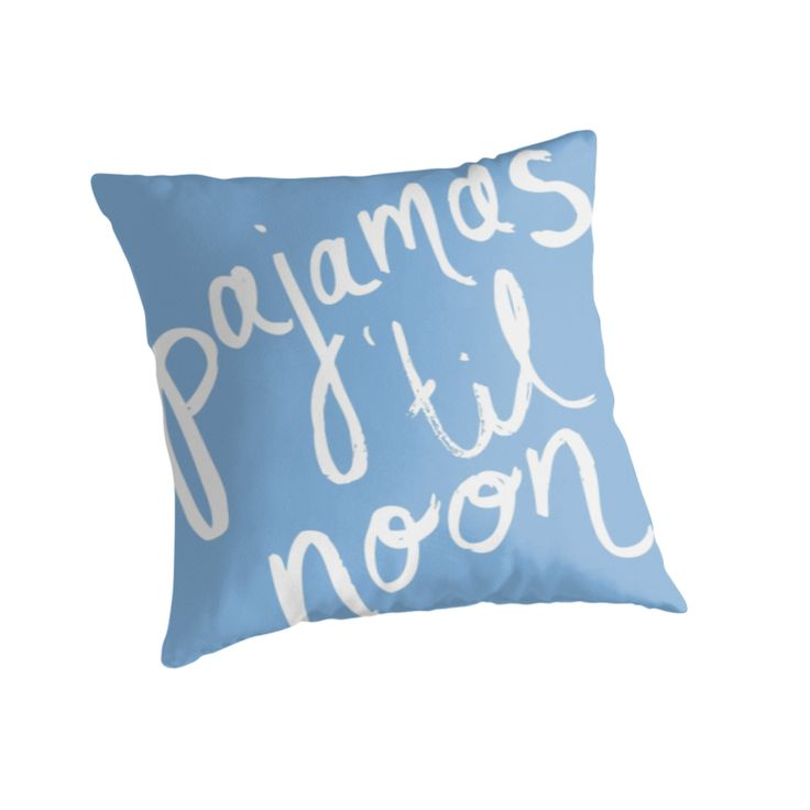 """Pajamas Til Noon"" Throw Pillow Blue http://www.redbubble.com/people/angeflange/works/12735489-pajamas-til-noon?p=throw-pillow"