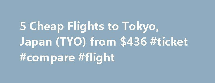 5 Cheap Flights to Tokyo, Japan (TYO) from $436 #ticket #compare #flight http://cheap.nef2.com/5-cheap-flights-to-tokyo-japan-tyo-from-436-ticket-compare-flight/  #cheap flights to tokyo # Cheap Flights to Tokyo – Tokyo Flights Cheap flights to Tokyo recently found by travelers * Arriving at Tokyo Once you have booked your airfare to Tokyo you will need a little information to make your trip more enjoyable. Most international flights to Tokyo arrive at either the Narita or Haneda Airports…