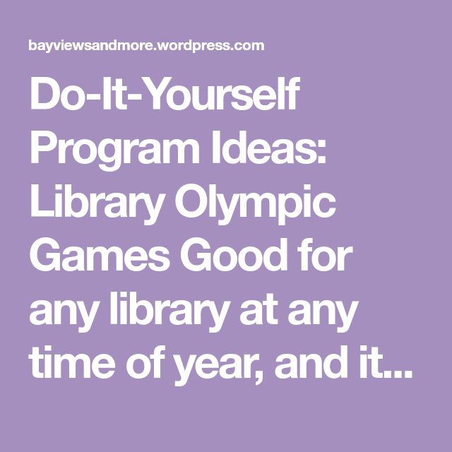 """Do-It-Yourself Program Ideas: Library Olympic Games Good for any library at any time of year, and it goes with the 2016 Summer Reading Theme """"On Your Mark, Get Set, Read!""""or """"Read for the Win!"""" Th…"""