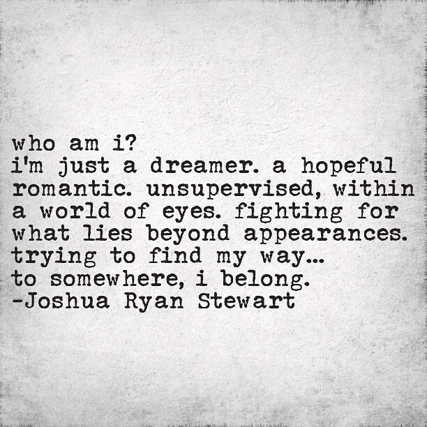"""I'm just a dreamer, a hopeful romantic"" -J.R.Stewart                                                                                                                                                                                 More"