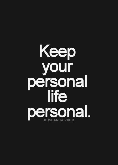 Keep your personal life personal.
