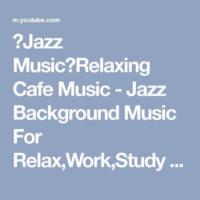 【Jazz Music】Relaxing Cafe Music - Jazz Background Music For Relax,Work,Study - YouTube