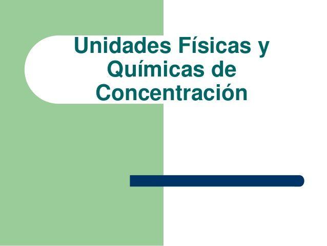 Soluciones unidades fisicas y quimicas de concentracion