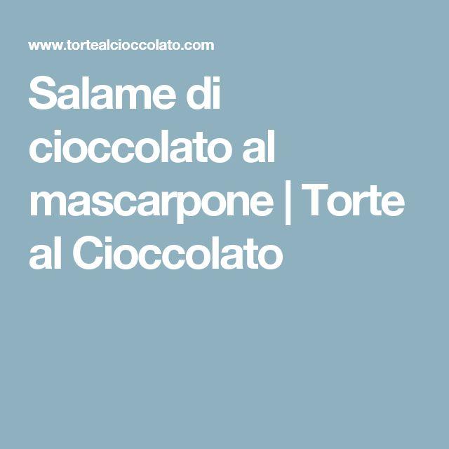 Salame di cioccolato al mascarpone | Torte al Cioccolato