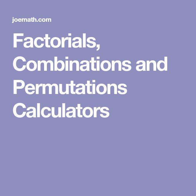Factorials, Combinations and Permutations Calculators