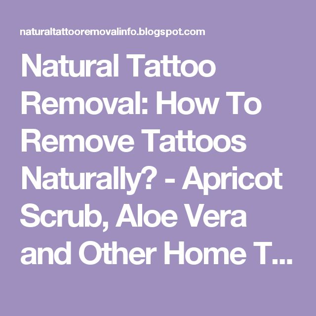 Natural Tattoo Removal: How To Remove Tattoos Naturally? - Apricot Scrub, Aloe Vera and Other Home Theories