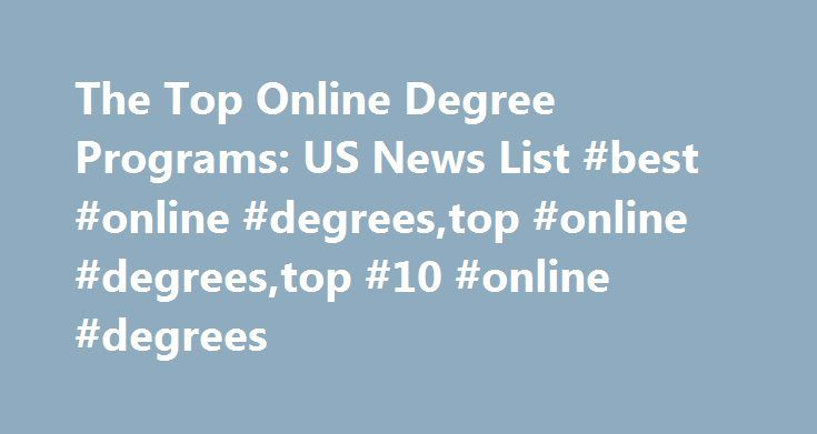 The Top Online Degree Programs: US News List #best #online #degrees,top #online #degrees,top #10 #online #degrees http://wisconsin.nef2.com/the-top-online-degree-programs-us-news-list-best-online-degreestop-online-degreestop-10-online-degrees/  # The Top Online Degree Programs: US News List U.S. News ranked 196 online bachelor's degree programs and 523 online master's degree programs in business. engineering. nursing. education. and computer information technology. Programs considered for…