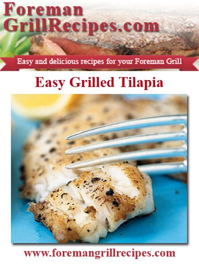 Grilled Tilapia on your Foreman Grill.  http://foremangrillrecipes.com/easy-grilled-tilapia/